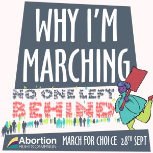 "Text ""Why I'm Marching"" white on a grey background. At the bottom of the image are the words ""No one left behind"", each letter made up of a group of people. There is a person holding a placard on the bottom right hand side of the image. The Abortion Rights Campaign logo is on the bottom left, with ""March for Choice 28th Sept"" along the bottom of the image."