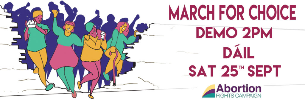 """On the left, image of four people breaking through a wall with a crowd behind them. On the right the text in red reads """"March for Choice, Demo 2pm, Dáil, Sat 25th Sept"""". The Abortion Rights Campaign logo is below that text."""