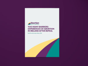 """Cover image for the ARC research report """"Too many barriers: experiences of abortion in Ireland after repeal"""""""